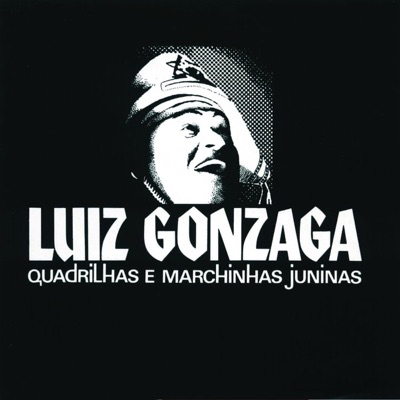 Quadrilhas e Marchinhas Juninas - Luiz Gonzaga