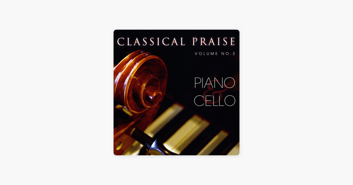 Classical Praise, Vol  3 - Piano & Cello by Anthony Lamarchina & Phillip  Keveren