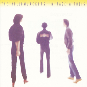 Yellowjackets - Mirage a Trois