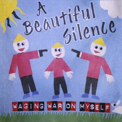 Waging War On Myself - A Beautiful Silence