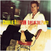 Life Of The Party-Charlie Robison