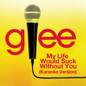 My Life Would Suck Without You (Karaoke Version) - Glee Cast