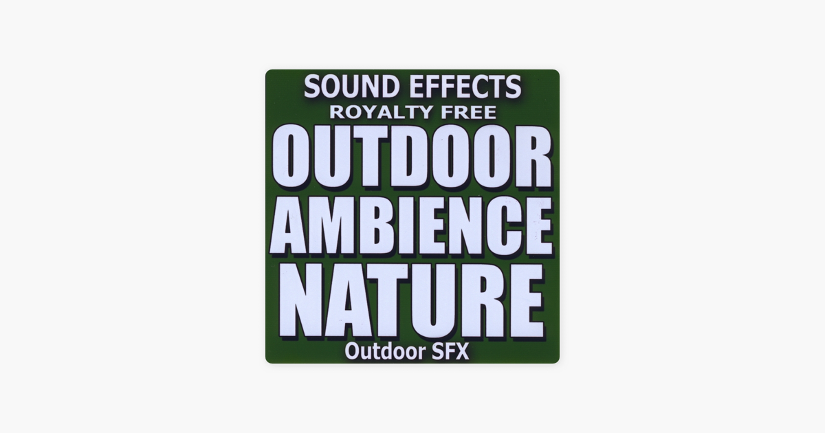 Outdoor Ambience, Nature Sound Effects by Sound Effects Royalty Free on  iTunes
