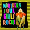 Northern Soul Girls Rock! - Various Artists