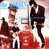 The Gories - I Think I've Had It