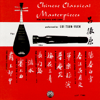Chinese Classical Masterpieces for the Pipa and Chin (Remastered) - Lui Tsun-Yuen