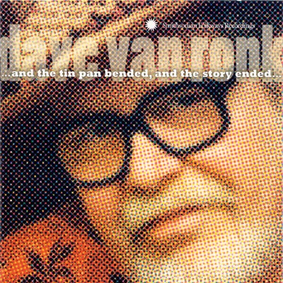 And the Tin Pan Bended and the Story Ended... - Dave Van Ronk