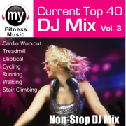Top 40 DJ Mix, Vol. 3 (Non Stop Continuous Mix for Cardio, Treadmill, Stair Climbing, Ellyptical, Walking, Dynamix Exercise) - My Fitness Music - My Fitness Music