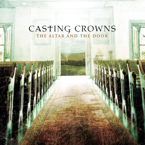 Casting Crowns - The Altar and the Door (Bonus Track Version)