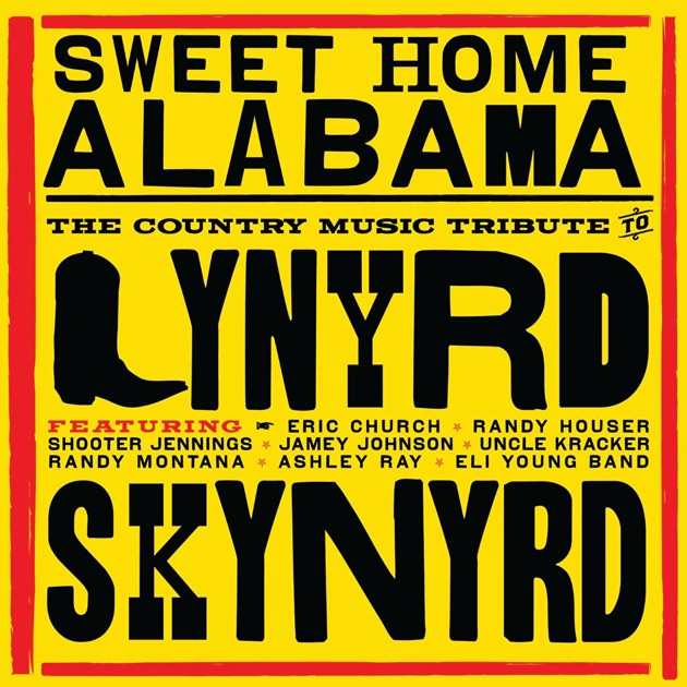 Sweet Home Alabama The Country Music Tribute To Lynyrd Skynyrd By