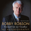 Bobby Robson - Farewell But Not Goodbye: My Autobiography (Abridged Nonfiction) artwork