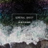Give Me to the Waves - General Ghost
