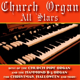 ‎Best of the Church Pipe Organ and the Hammond B-3 Organ for Christmas,  Halloween and More! by The Church Organ All Stars