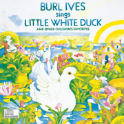 Burl Ives Sings Little White Duck (And Other Children's Favorites) - Burl Ives - Burl Ives