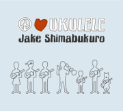Peace Love Ukulele - Jake Shimabukuro - Jake Shimabukuro