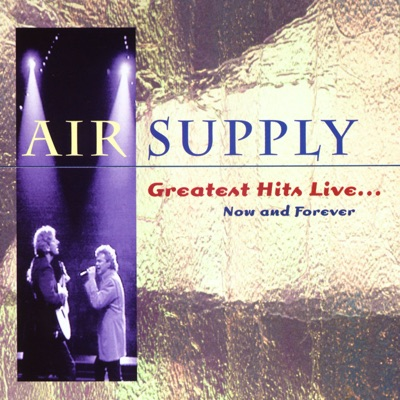 Greatest Hits Live... Now and Forever - Air Supply