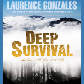Deep Survival: True Stories of Miraculous Endurance and Sudden Death (Unabridged) audiobook
