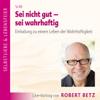 Robert Betz - Sei nicht gut - sei wahrhaftig artwork