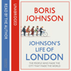 Boris Johnson - Johnson's Life of London: The People Who Made the City That Made the World (Unabridged) artwork