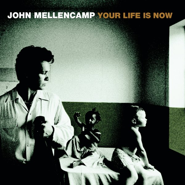 Your Life Is Now - Single by John Mellencamp