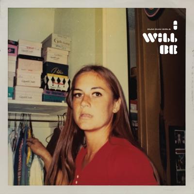 I Will Be (Bonus Track Version) - Dum Dum Girls