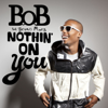 Nothin' On You (feat. Bruno Mars) - B.o.B.