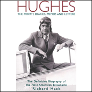 Hughes: The Private Diaries, Memos and Letters: The Definitive Biography of the First American Billionaire (Unabridged)