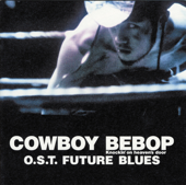 Cowboy Bebop: Knockin' On Heaven's Door  O.S.T Future Blues-Seatbelts & Yoko Kanno