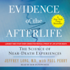 Evidence of the Afterlife: The Science of Near-Death Experiences (Unabridged) - Jeffrey Long & Paul Perry