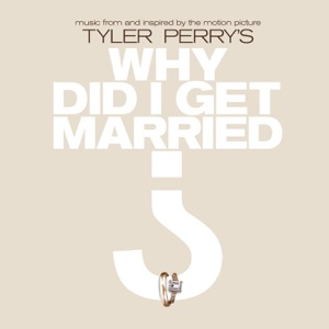 Tyler Perry's Why Did I Get Married? (Music from and Inspired By the Motion Picture)
