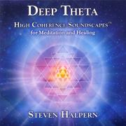 Deep Theta - High Coherence Soundscapes for Meditation and Healing - Steven Halpern - Steven Halpern