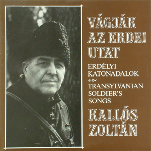 Zoltán Kallós - Vágják Az Erdei Utat (Hungaroton Classics)