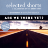 Stuart Dybek, Martha Gellhorn, Edward P. Jones & Annie Proulx - Selected Shorts: Are We There Yet? (Original Staging)  artwork