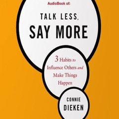 Talk Less, Say More: 3 Habits to Influence Others and Make Things Happen (Unabridged)