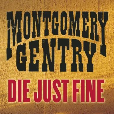 Die Just Fine - Single - Montgomery Gentry