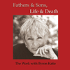 Byron Katie Mitchell - Fathers & Sons, Life & Death (Unabridged) [Unabridged  Nonfiction]  artwork