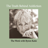 Byron Katie Mitchell - The Truth Behind Addiction (Abridged  Nonfiction)  artwork