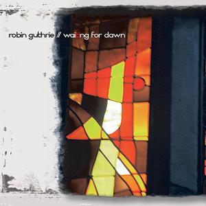 Robin Guthrie - Waiting For Dawn