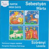 Jeles napok - High Days. Karácsonyi magyar népdalok - Hungarian Christmas Folk Songs