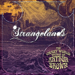 "The Crazy World of Arthur Brown - ""Strangelands"""