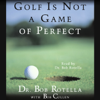 Dr. Bob Rotella with Bob Cullen - Golf Is Not a Game of Perfect portada