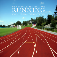 Various Artists - Classical Music for Running: Workout Tracks for Fitness Routines, Cardio, Jogging and Walking artwork