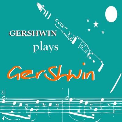 Gershwin Plays Gershwin - George Gershwin