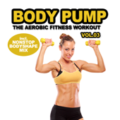 Body Pump Vol. 3 - The Aerobic Fitness Workout (incl. Nonstop Body Shape Mix)