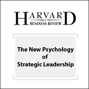 The New Psychology of Strategic Leadership (Harvard Business Review) (Unabridged)