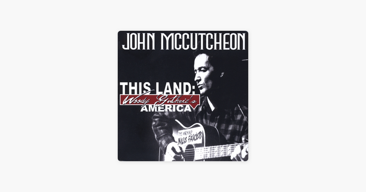 This Land: Woody Guthrie\'s America by John McCutcheon on Apple Music