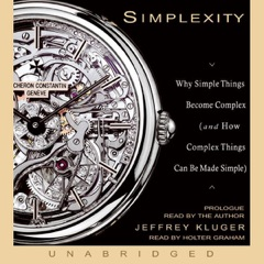 Simplexity: Why Simple Things Become Complex (and How Complex Things Can Be Made Simple) (Unabridged) [Unabridged  Nonfiction]