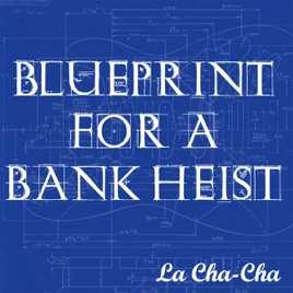 Blueprint for a bank heist by la cha cha on apple music blueprint for a bank heist la cha cha rock 2010 listen on apple music malvernweather Choice Image