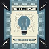 Fujiya & Miyagi - Knickerbocker