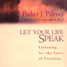 Let Your Life Speak: Listening for the Voice of Vocation (Unabridged) audiobook